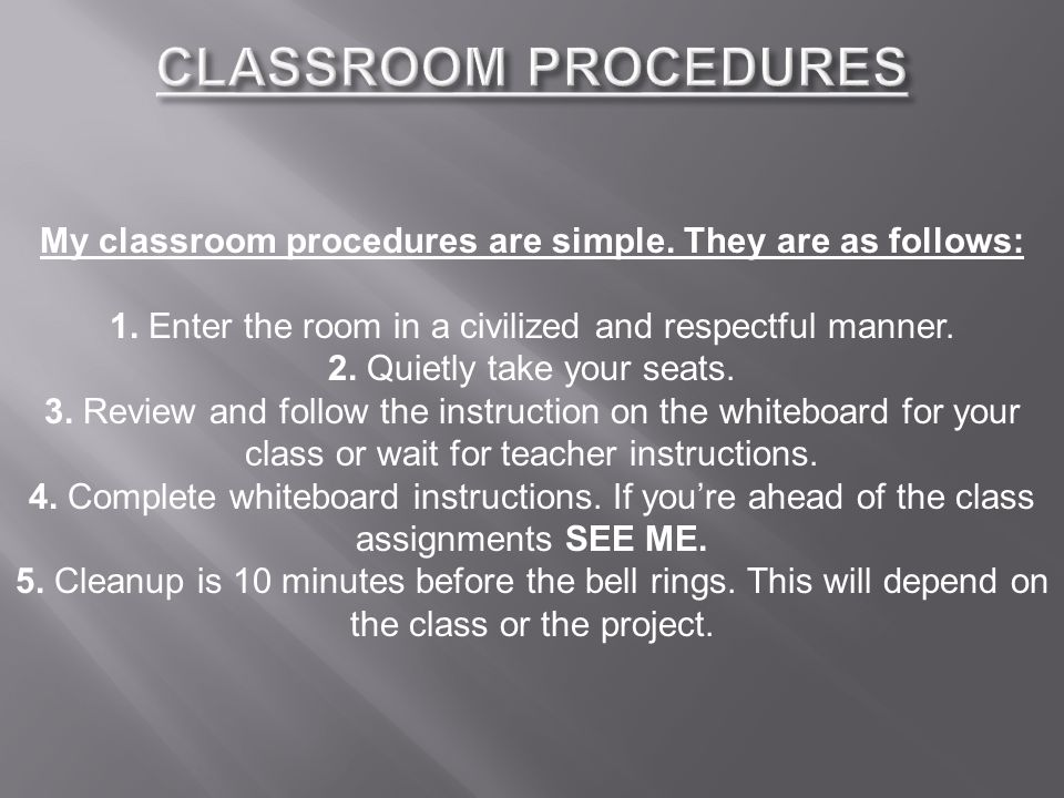 My classroom procedures are simple. They are as follows: 1.
