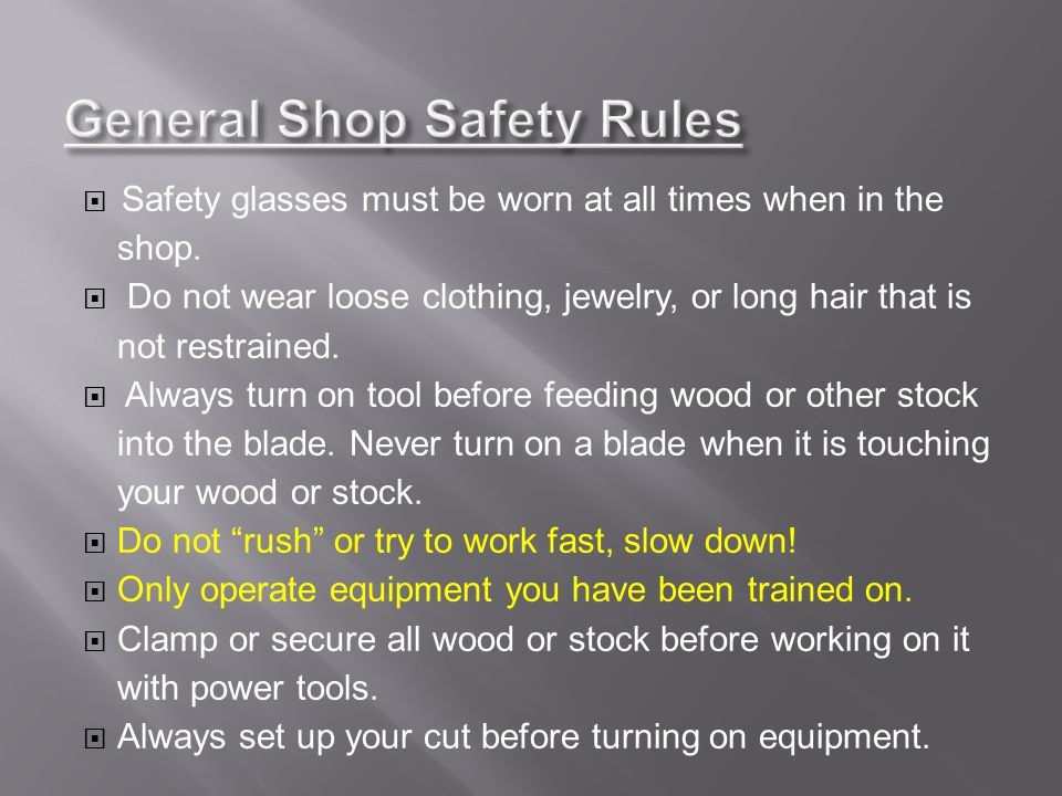  Safety glasses must be worn at all times when in the shop.