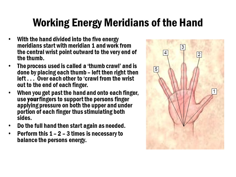 Working Energy Meridians of the Hand With the hand divided into the five energy meridians start with meridian 1 and work from the central wrist point