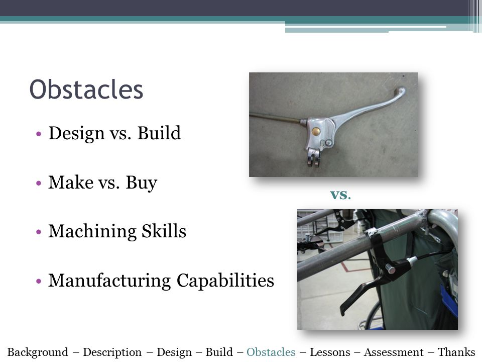Obstacles Design vs. Build Make vs. Buy Machining Skills Manufacturing Capabilities vs.