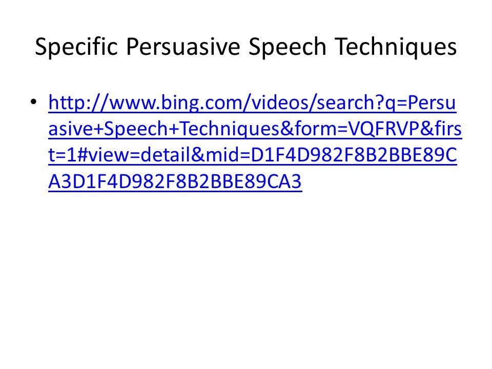 Specific Persuasive Speech Techniques http://www.bing.com/videos/search q=Persu asive+Speech+Techniques&form=VQFRVP&firs t=1#view=detail&mid=D1F4D982F8B2BBE89C A3D1F4D982F8B2BBE89CA3 http://www.bing.com/videos/search q=Persu asive+Speech+Techniques&form=VQFRVP&firs t=1#view=detail&mid=D1F4D982F8B2BBE89C A3D1F4D982F8B2BBE89CA3