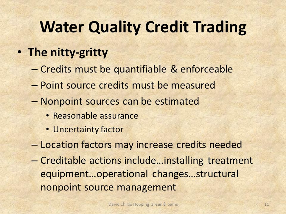 Water Quality Credit Trading The nitty-gritty – Credits must be quantifiable & enforceable – Point source credits must be measured – Nonpoint sources