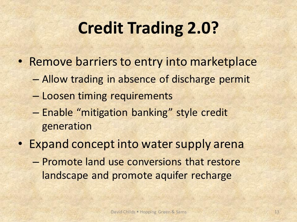 "Credit Trading 2.0? Remove barriers to entry into marketplace – Allow trading in absence of discharge permit – Loosen timing requirements – Enable ""mi"
