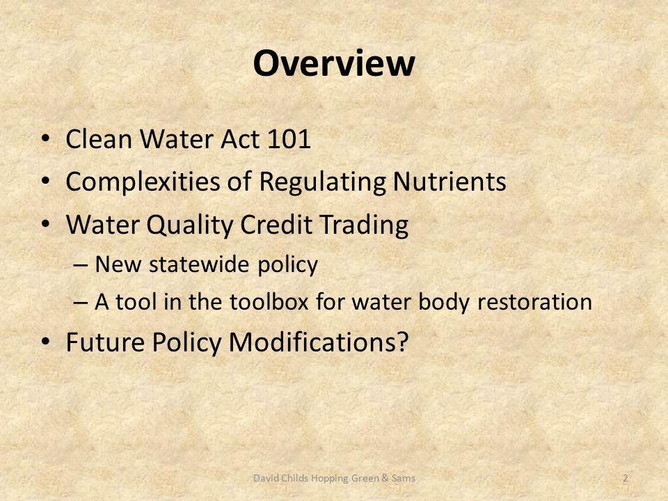 Overview Clean Water Act 101 Complexities of Regulating Nutrients Water Quality Credit Trading – New statewide policy – A tool in the toolbox for wate