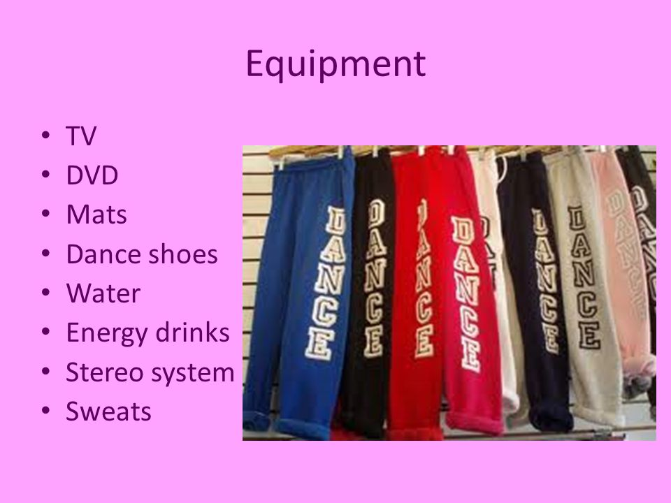 Equipment TV DVD Mats Dance shoes Water Energy drinks Stereo system Sweats
