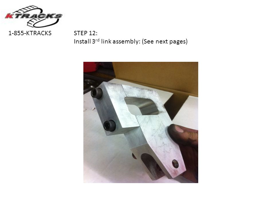 STEP 12: Install 3 rd link assembly: (See next pages) 1-855-KTRACKS