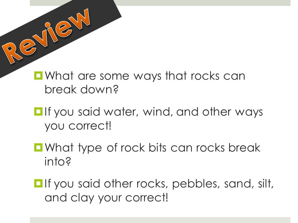  What are some ways that rocks can break down.