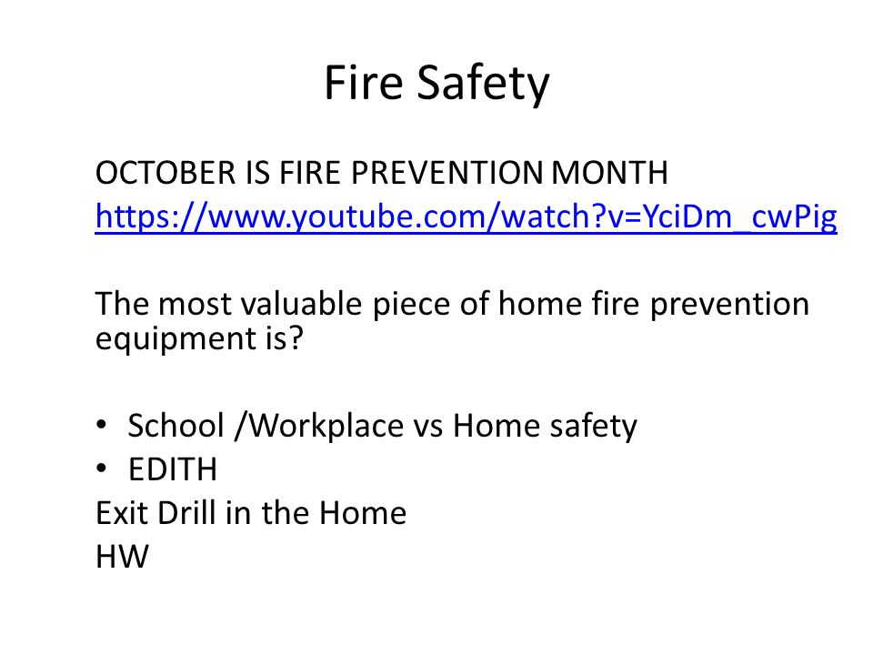 Fire Safety OCTOBER IS FIRE PREVENTION MONTH https://www.youtube.com/watch v=YciDm_cwPighttps://www.youtube.com/watch v=YciDm_cwPig​ The most valuable piece of home fire prevention equipment is.