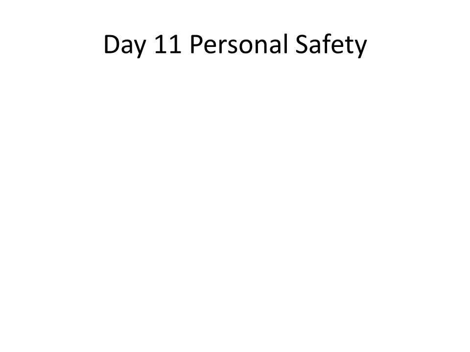Day 11 Personal Safety