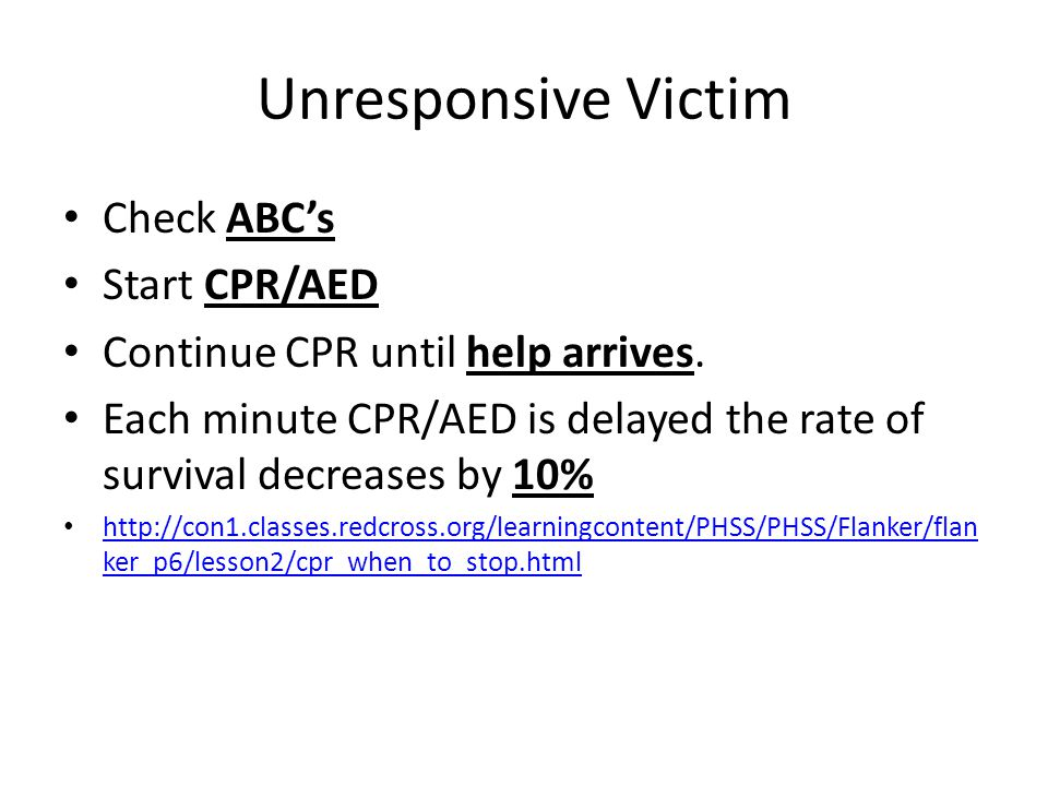 Unresponsive Victim Check ABC's Start CPR/AED Continue CPR until help arrives.