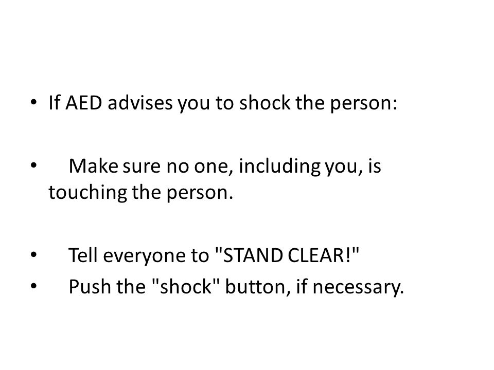 If AED advises you to shock the person: Make sure no one, including you, is touching the person.
