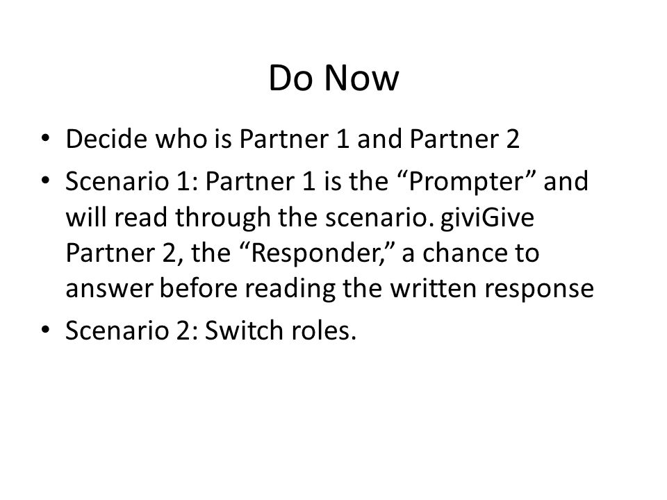 Do Now Decide who is Partner 1 and Partner 2 Scenario 1: Partner 1 is the Prompter and will read through the scenario.