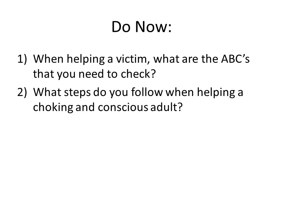 Do Now: 1)When helping a victim, what are the ABC's that you need to check.