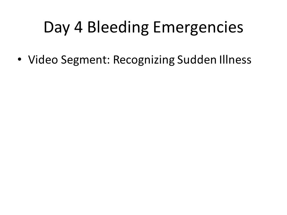Day 4 Bleeding Emergencies Video Segment: Recognizing Sudden Illness