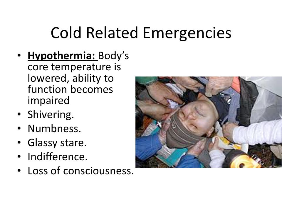 Cold Related Emergencies Hypothermia: Body's core temperature is lowered, ability to function becomes impaired Shivering.