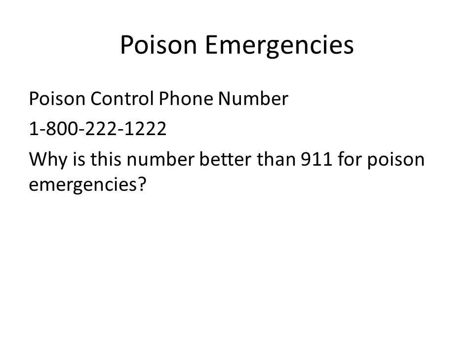 Poison Emergencies Poison Control Phone Number 1-800-222-1222 Why is this number better than 911 for poison emergencies