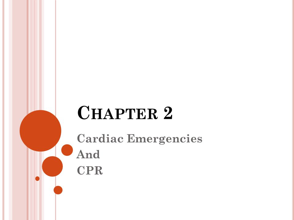 C HAPTER 2 - O BJECTIVES Recognize signs and symptoms of a heart attack Demonstrate how to give proper cardiopulmonary resuscitation (CPR) Utilize the automated external defibrillator (AED) properly to give care Demonstrate how to clear an obstructed airway from a conscious and an unconscious victim
