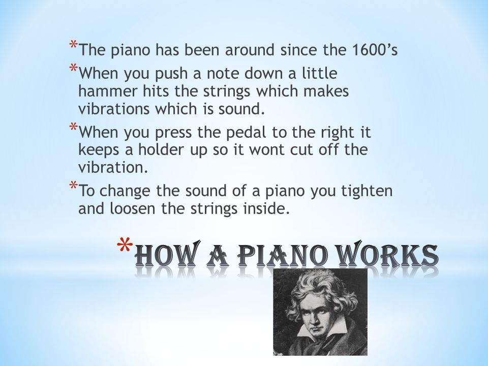 * How a Piano Works * The Difference in Pianos * Piano language