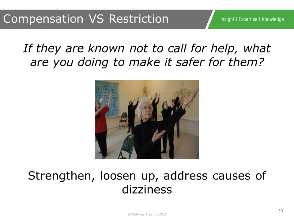 ©Pathway Health 2013 If they don't, or didn't wait – WHY? what makes them unsafe to do it independently ? weakness, stiffness, dizziness…? And Then Wh