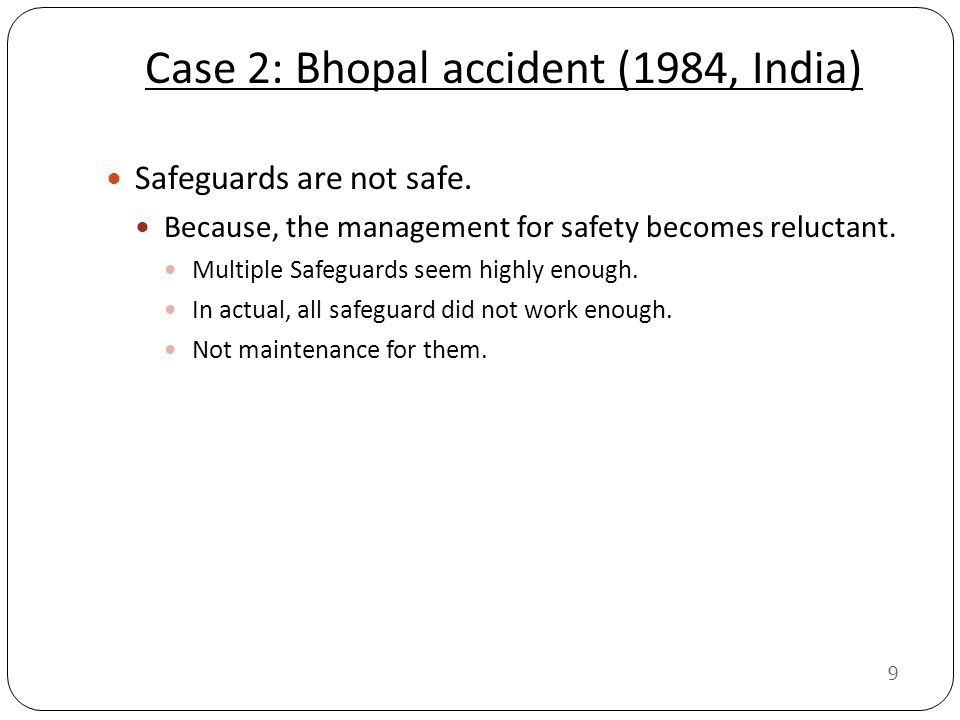 9 Case 2: Bhopal accident (1984, India) Safeguards are not safe.