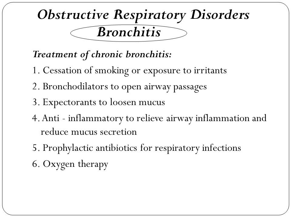 Treatment of chronic bronchitis: 1.Cessation of smoking or exposure to irritants 2.
