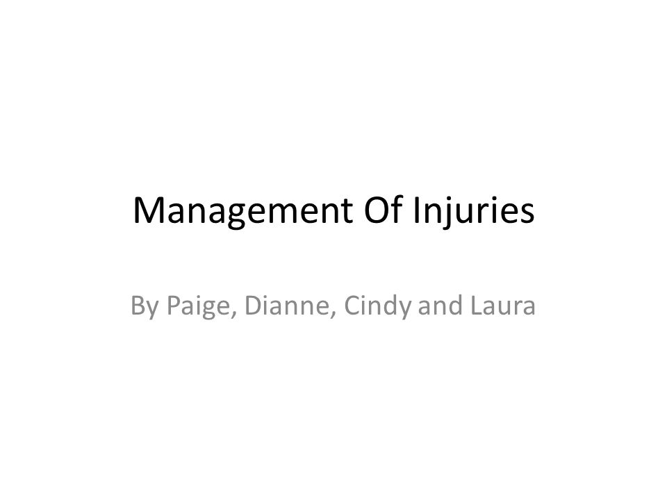 Management Of Injuries By Paige, Dianne, Cindy and Laura