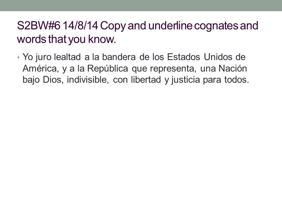 S2BW#6 14/8/14 Copy and underline cognates and words that you know.