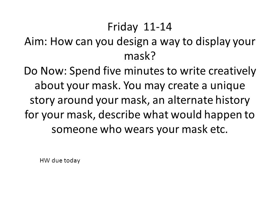 Friday 11-14 Aim: How can you design a way to display your mask.