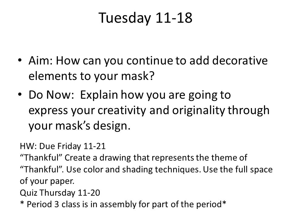 Tuesday 11-18 Aim: How can you continue to add decorative elements to your mask.