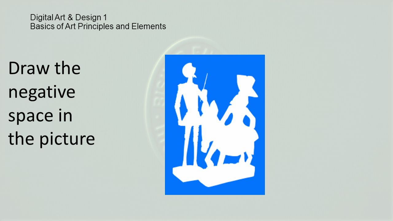 Digital Art & Design 1 Basics of Art Principles and Elements Draw the negative space in the picture