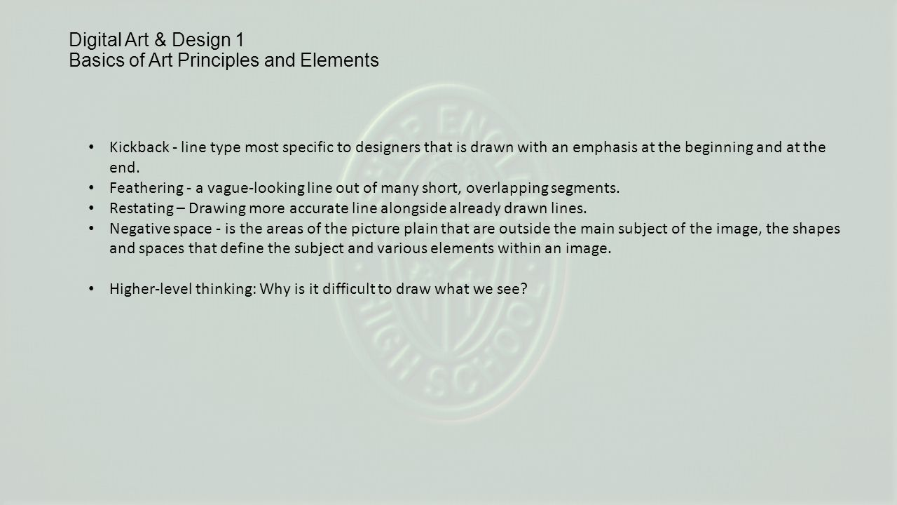 Digital Art & Design 1 Basics of Art Principles and Elements Kickback - line type most specific to designers that is drawn with an emphasis at the beginning and at the end.