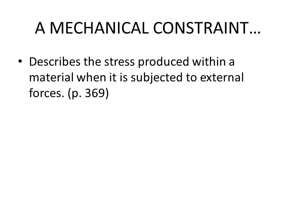 A MECHANICAL CONSTRAINT… Describes the stress produced within a material when it is subjected to external forces.