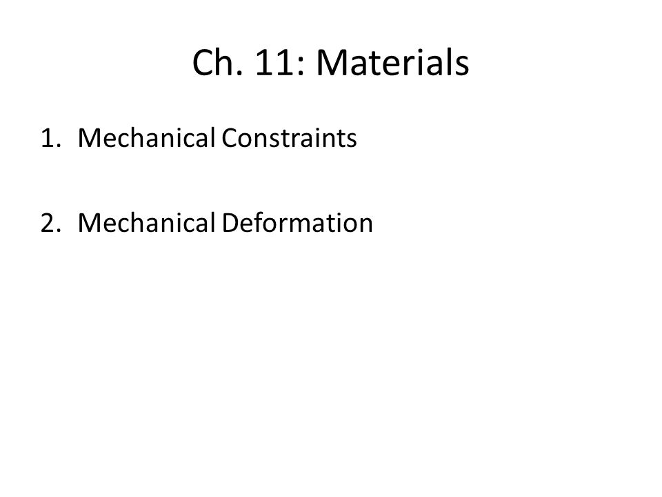 Ch. 11: Materials 1.Mechanical Constraints 2.Mechanical Deformation