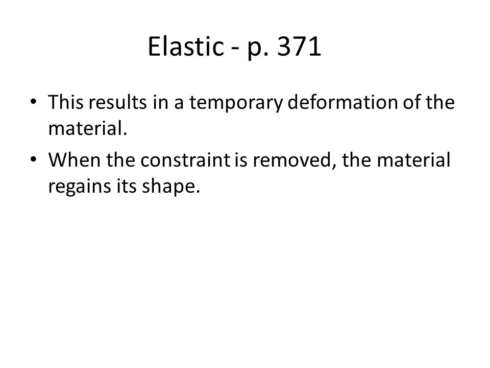Elastic - p. 371 This results in a temporary deformation of the material.