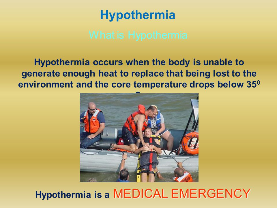 Hypothermia What is Hypothermia Hypothermia occurs when the body is unable to generate enough heat to replace that being lost to the environment and the core temperature drops below 35 0 C.