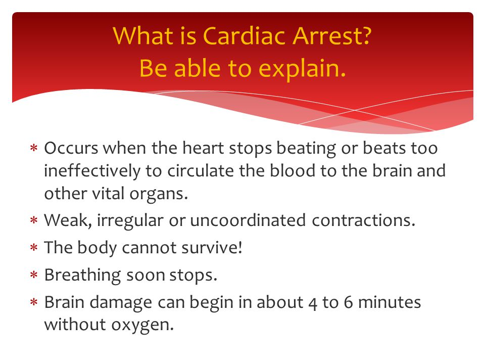  Occurs when the heart stops beating or beats too ineffectively to circulate the blood to the brain and other vital organs.