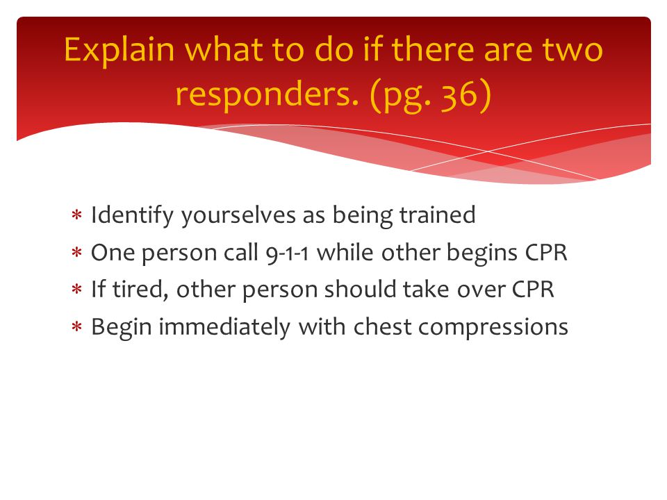 Explain what to do if there are two responders. (pg.