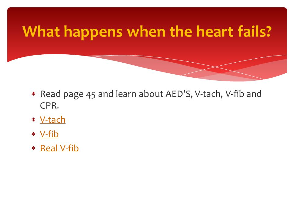  Read page 45 and learn about AED'S, V-tach, V-fib and CPR.