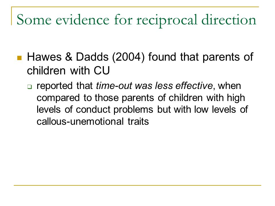 Some evidence for reciprocal direction Hawes & Dadds (2004) found that parents of children with CU  reported that time-out was less effective, when c