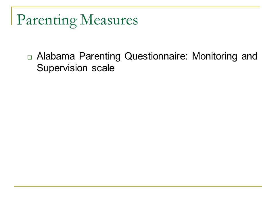 Parenting Measures  Alabama Parenting Questionnaire: Monitoring and Supervision scale