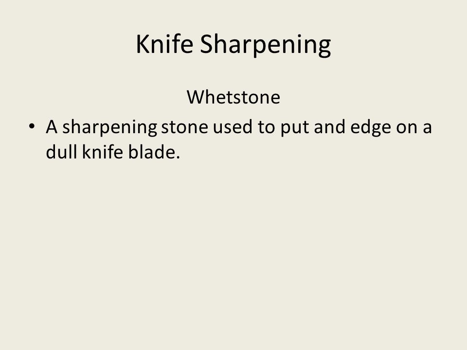 Knife Sharpening Whetstone A sharpening stone used to put and edge on a dull knife blade.