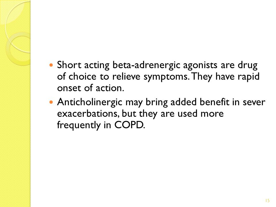 Short acting beta-adrenergic agonists are drug of choice to relieve symptoms.
