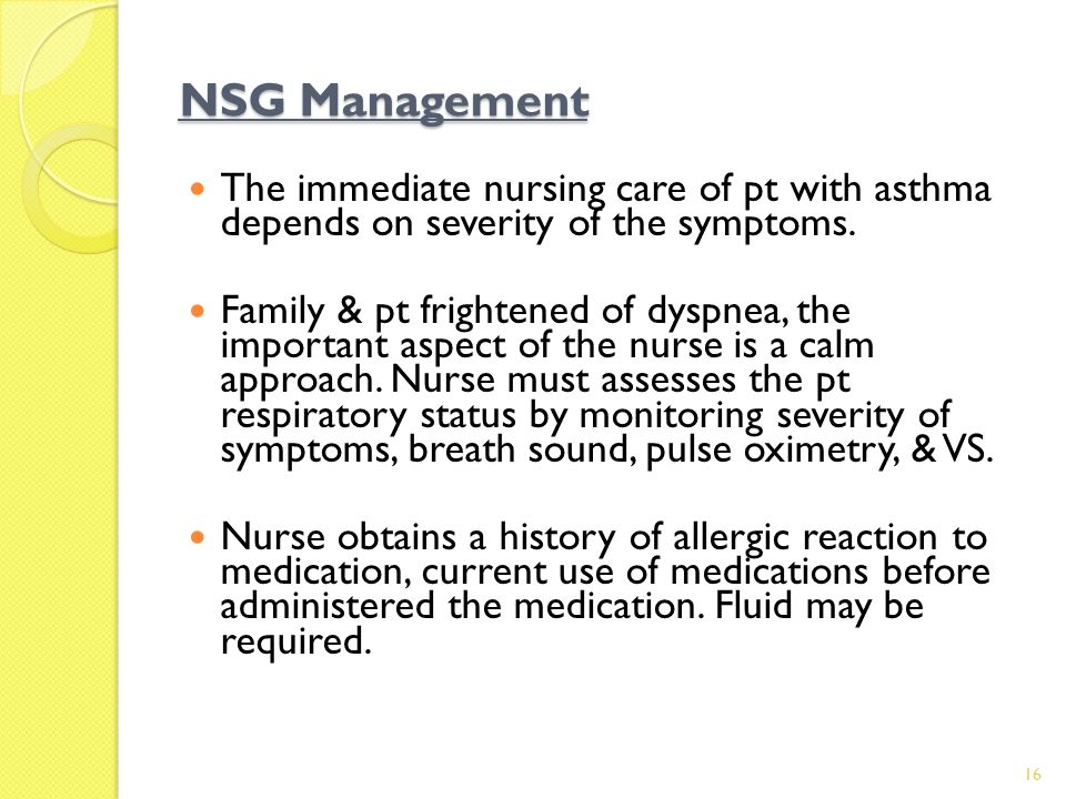NSG Management The immediate nursing care of pt with asthma depends on severity of the symptoms.