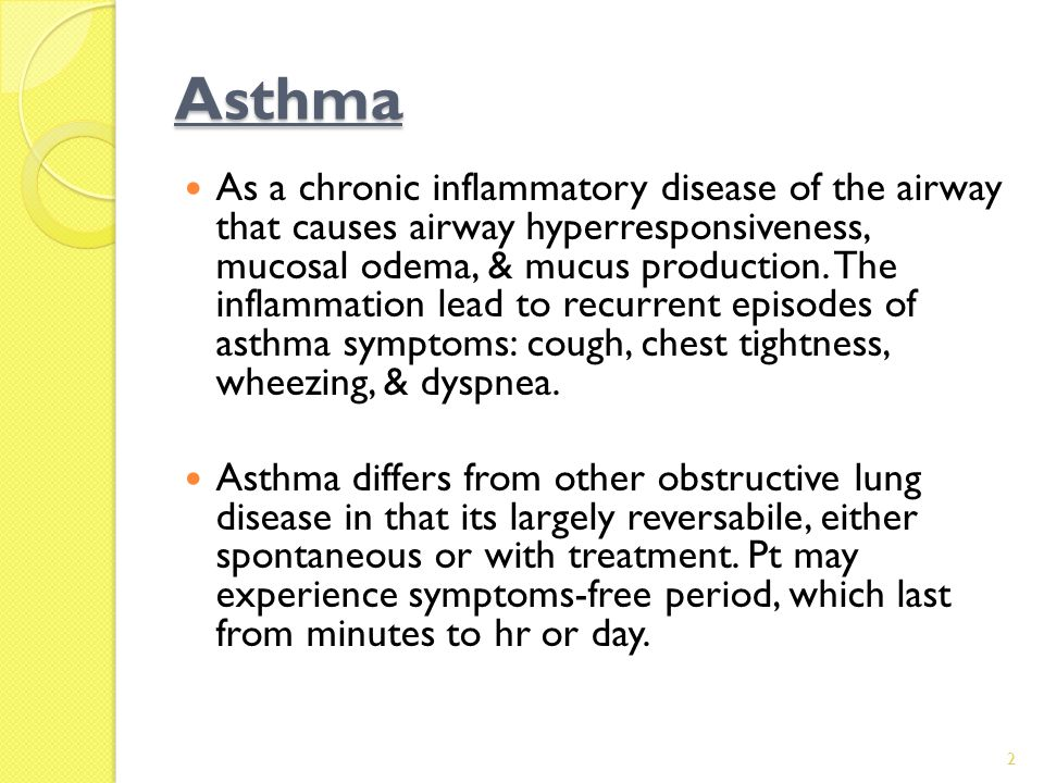 Asthma As a chronic inflammatory disease of the airway that causes airway hyperresponsiveness, mucosal odema, & mucus production.