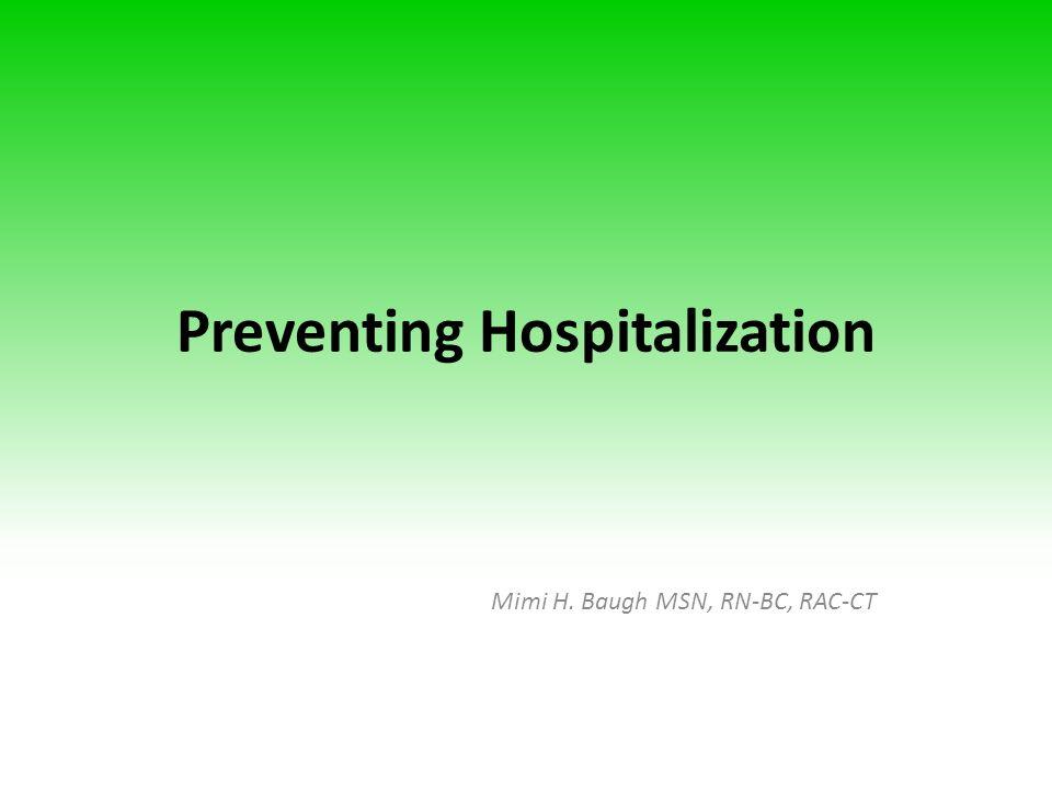 Preventing Hospitalization Mimi H. Baugh MSN, RN-BC, RAC-CT