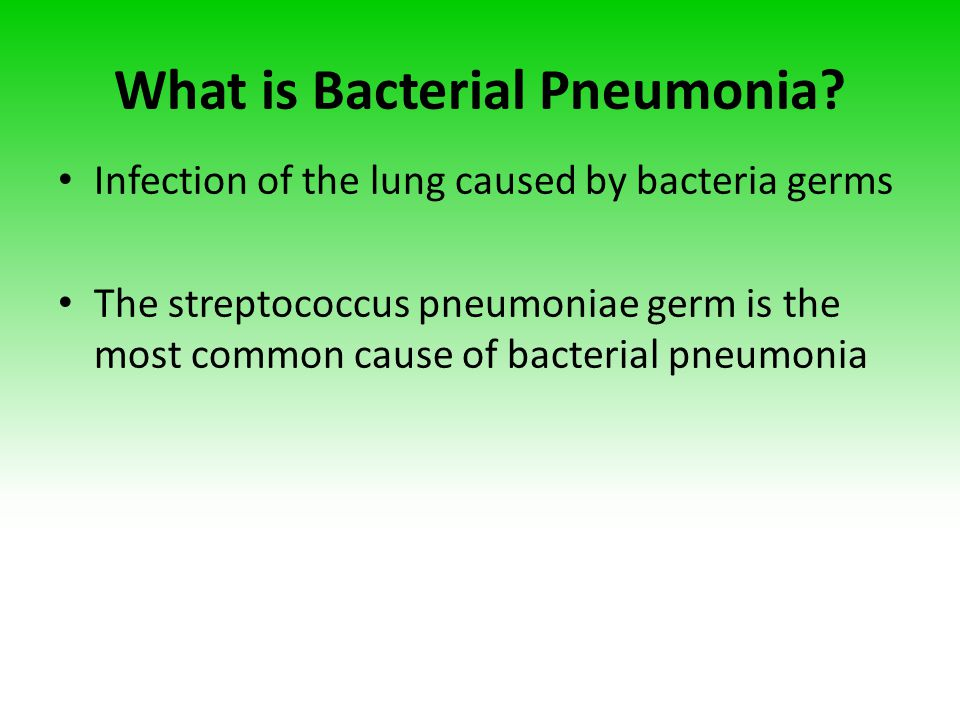 What is Bacterial Pneumonia? Infection of the lung caused by bacteria germs The streptococcus pneumoniae germ is the most common cause of bacterial pn