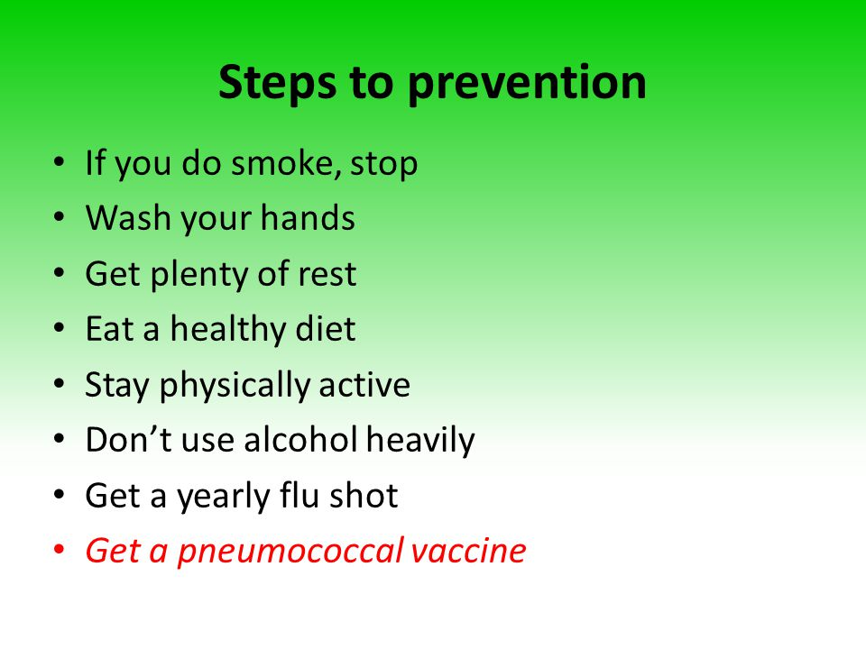 Steps to prevention If you do smoke, stop Wash your hands Get plenty of rest Eat a healthy diet Stay physically active Don't use alcohol heavily Get a