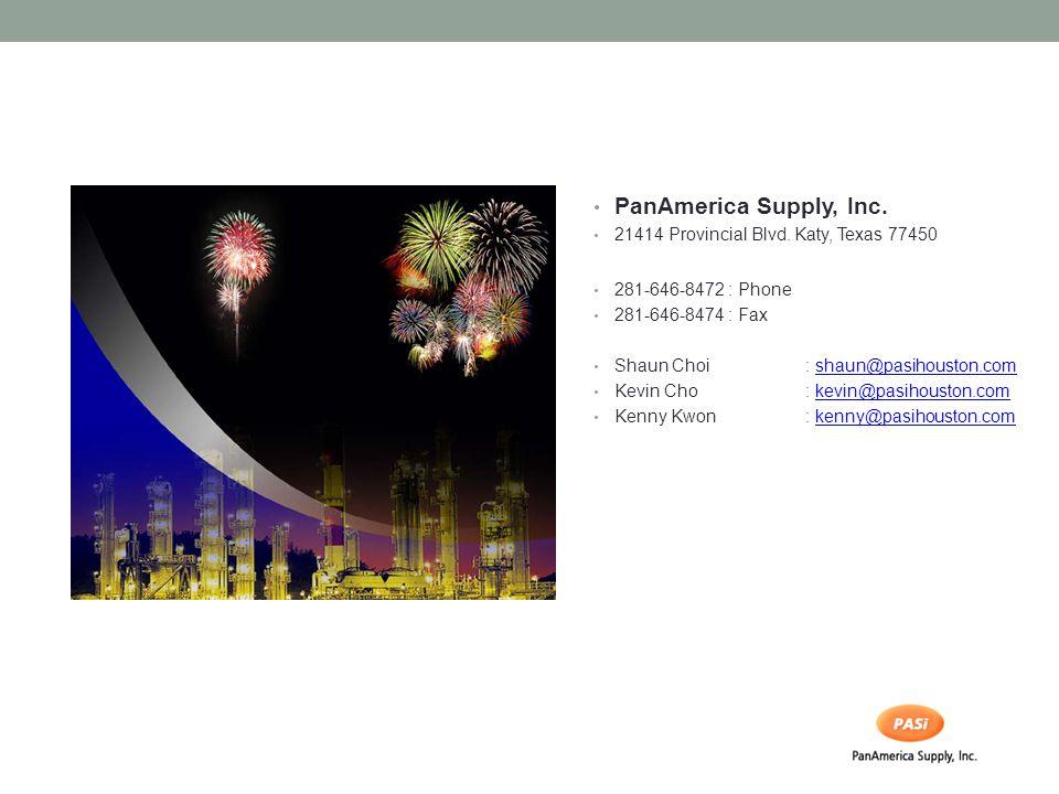 PanAmerica Supply, Inc. 21414 Provincial Blvd. Katy, Texas 77450 281-646-8472 : Phone 281-646-8474 : Fax Shaun Choi: shaun@pasihouston.comshaun@pasiho