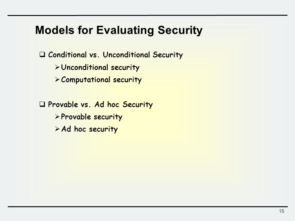 15 Models for Evaluating Security  Conditional vs.