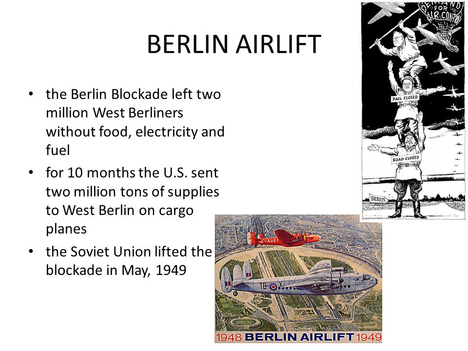 BERLIN AIRLIFT the Berlin Blockade left two million West Berliners without food, electricity and fuel for 10 months the U.S.
